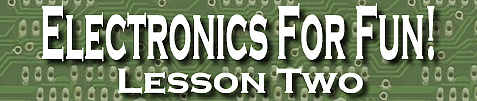 Electronics For Fun! Lesson Two