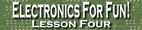Electronics For Fun! Lesson Four